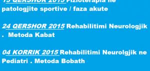 13 QERSHOR 2015 Fizioterapia Ne Patologjite Sportive / Faza Akute 24 QERSHOR 2015 Rehabilitimi Neurologjik . Metoda Kabat 04 KORRIK 2015 Rehabilitimi Neurologjik Ne Pediatri . Metoda Bobath .